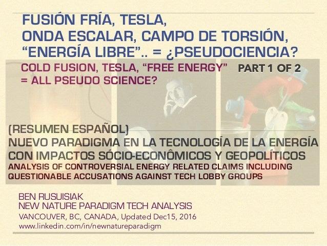 """Fusión Fría, Tesla, Onda Escalar, Campo de Torsión, """"Energía"""