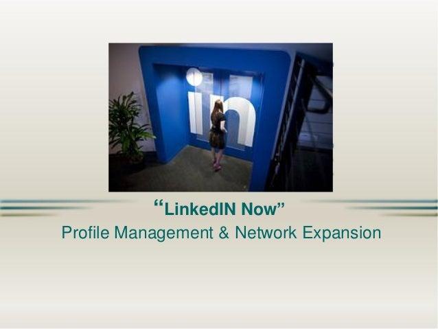 """LinkedIN Now"" Profile Management & Network Expansion"