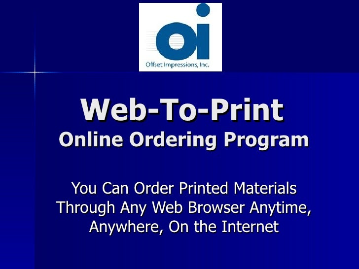Web-To-Print   Online Ordering Program You Can Order Printed Materials Through Any Web Browser Anytime, Anywhere, On the I...
