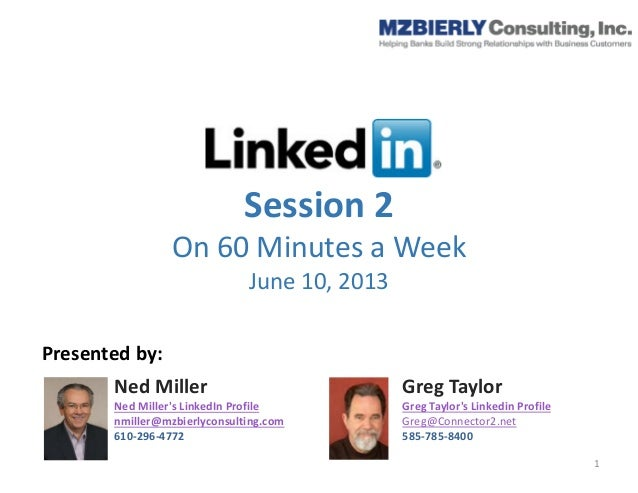 Session 2On 60 Minutes a WeekJune 10, 2013Ned MillerNed Millers LinkedIn Profilenmiller@mzbierlyconsulting.com610-296-4772...