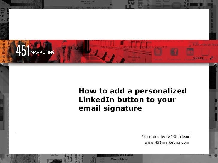 How   to add a personalized LinkedIn button to your email signature Presented by: AJ Gerritson www.451marketing.com