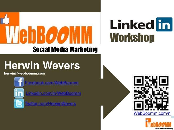 Workshop             Social Media MarketingHerwin Weversherwin@webboomm.com         Facebook.com/WebBoomm          Linkedi...