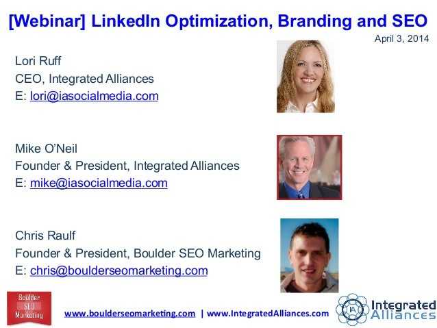 [Webinar] LinkedIn Optimization, Branding and SEO April 3, 2014 Lori Ruff CEO, Integrated Alliances E: lori@iasocialmedia....