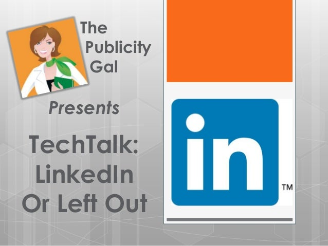 The      Publicity       Gal  PresentsTechTalk: LinkedInOr Left Out