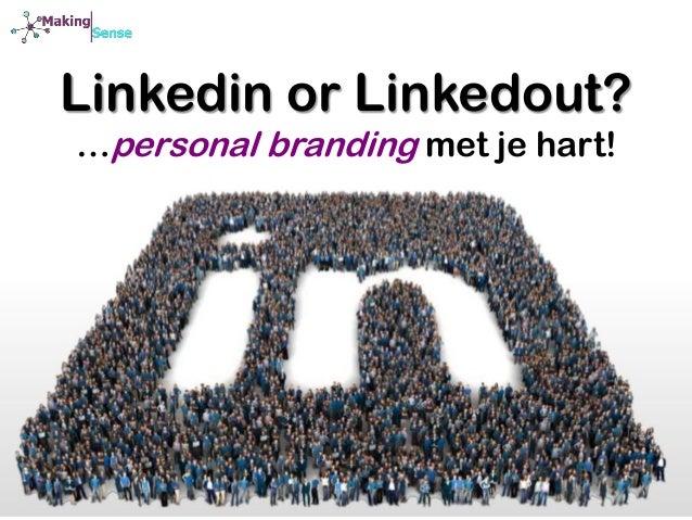 Linkedin or Linkedout? …personal branding met je hart!