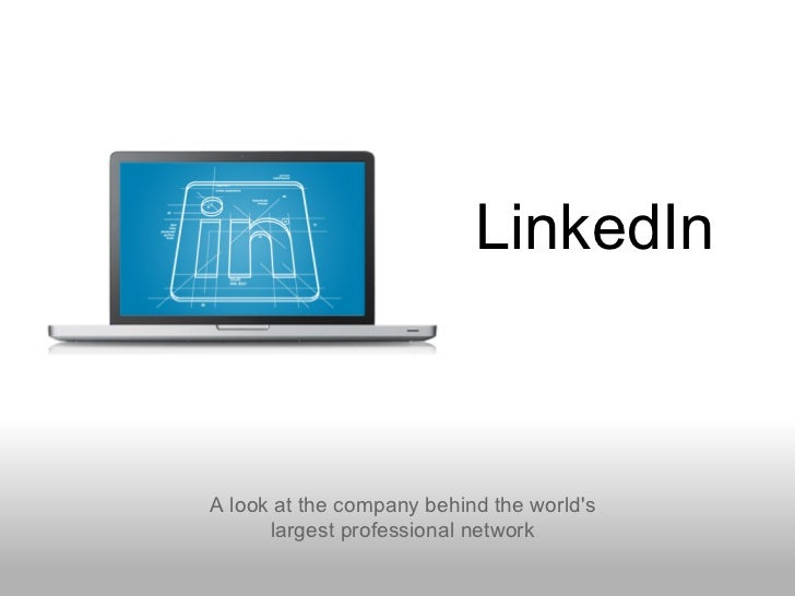 LinkedInA look at the company behind the worlds      largest professional network