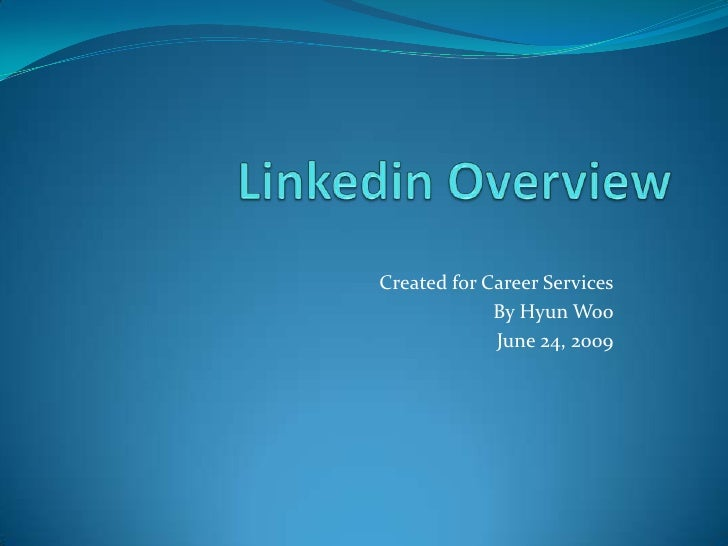 Linkedin Overview<br />Created for Career Services<br />By Hyun Woo<br />June 24, 2009<br />