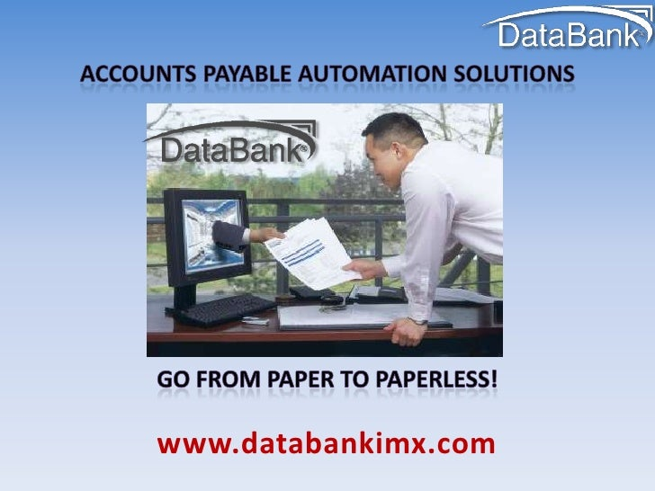 Accounts payable Automation solutions<br />Go from paper to paperless!<br />www.databankimx.com<br />
