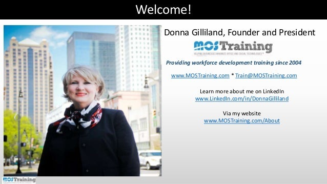 Providing workforce development training since 2004 www.MOSTraining.com * Train@MOSTraining.com Welcome! Donna Gilliland, ...