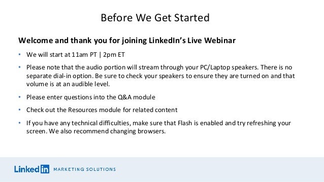 Welcome and thank you for joining LinkedIn's Live Webinar • We will start at 11am PT | 2pm ET • Please note that the audio...