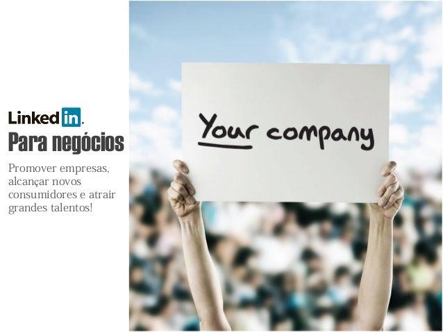 Para negócios Promover empresas, alcançar novos consumidores e atrair grandes talentos!