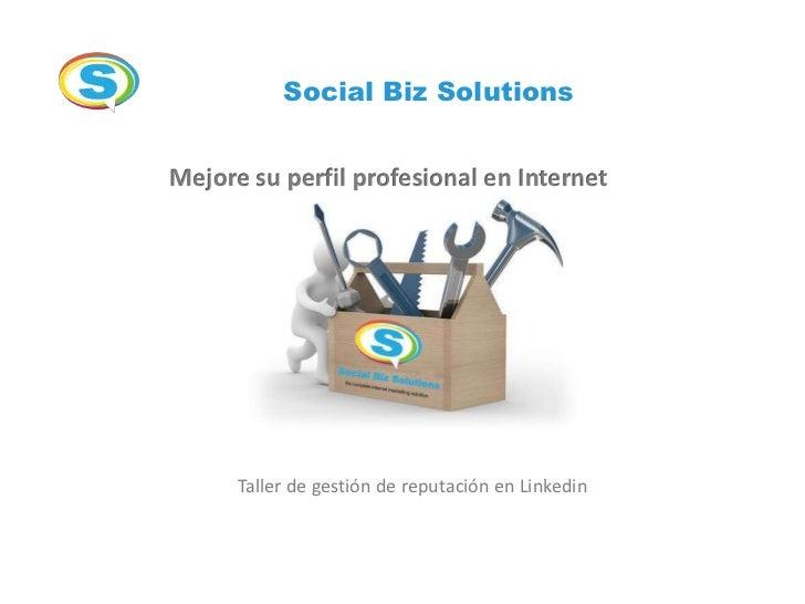 Social Biz SolutionsMejore su perfil profesional en Internet      Taller de gestión de reputación en Linkedin