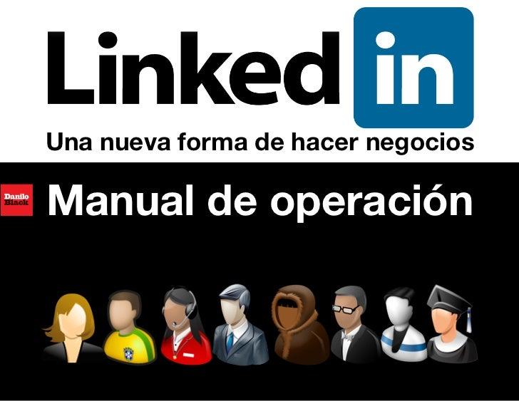 Una nueva forma de hacer negociosManual de operación                            Manual de operación LinkedIn 1