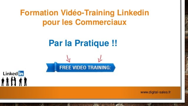 Formation Vidéo-Training Linkedin pour les Commerciaux Par la Pratique !! www.digital-sales.fr