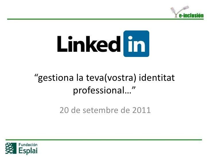 """""""gestiona la teva(vostra) identitatprofessional…""""<br />20 de setembre de 2011<br />"""