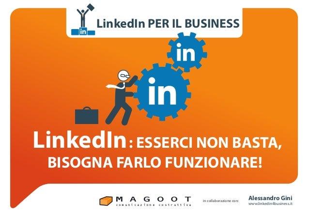 c o m u n i c a z i o n e c o s t r u t t i v a Alessandro Gini www.linkedin4business.it in collaborazione con: LinkedIn L...