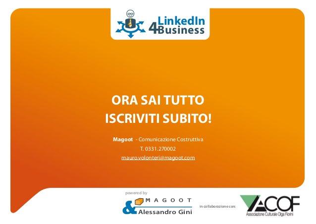 LinkedIn Business  ORA SAI TUTTO ISCRIVITI SUBITO! Magoot - Comunicazione Costruttiva T. 0331.270002 mauro.volonteri@magoo...