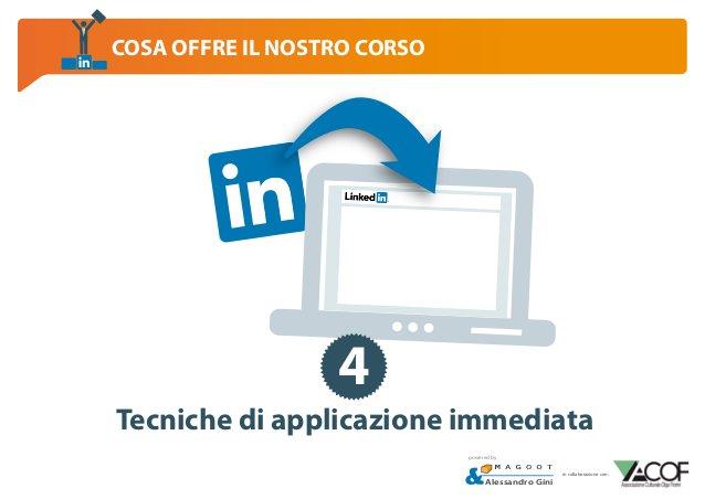 COSA OFFRE IL NOSTRO CORSO  4 Tecniche di applicazione immediata powered by  Alessandro Gini  in collaborazione con: