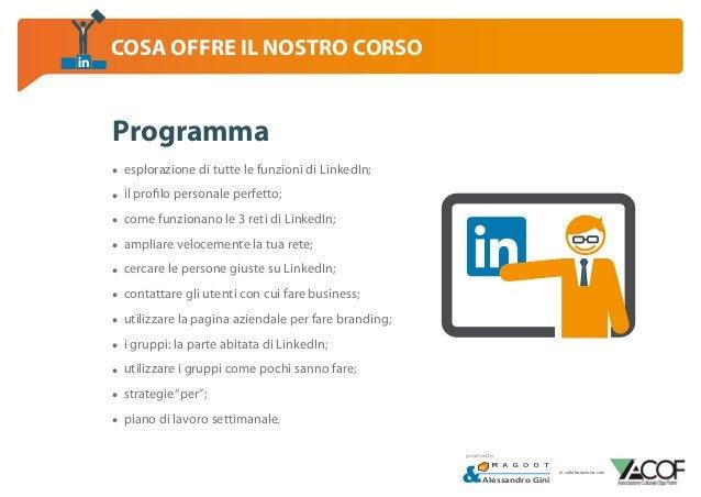 COSA OFFRE IL NOSTRO CORSO  Programma • • • • • • • • • • •  esplorazione di tutte le funzioni di LinkedIn; il profilo per...