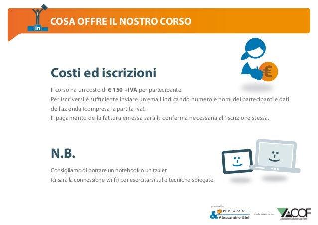 COSA OFFRE IL NOSTRO CORSO  Costi ed iscrizioni Il corso ha un costo di € 150 +IVA per partecipante. Per iscriversi è suff...