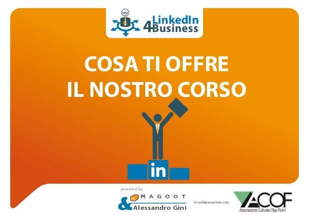 LinkedIn Business  COSA TI OFFRE IL NOSTRO CORSO  powered by  Alessandro Gini  in collaborazione con: