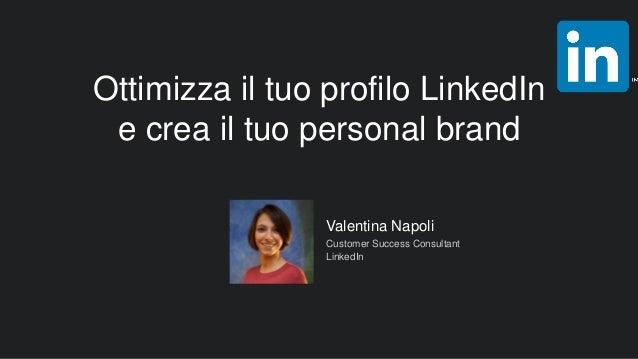 Valentina Napoli Customer Success Consultant LinkedIn Ottimizza il tuo profilo LinkedIn e crea il tuo personal brand