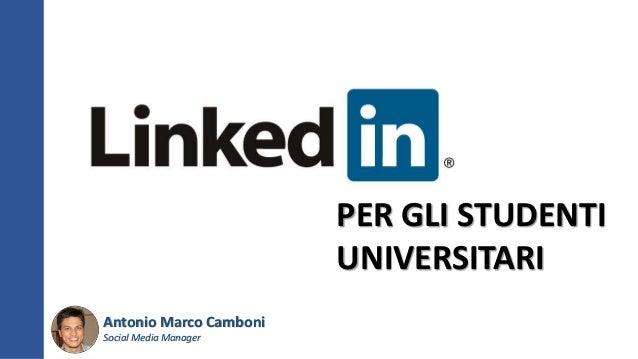 PER GLI STUDENTI UNIVERSITARI Antonio Marco Camboni Social Media Manager