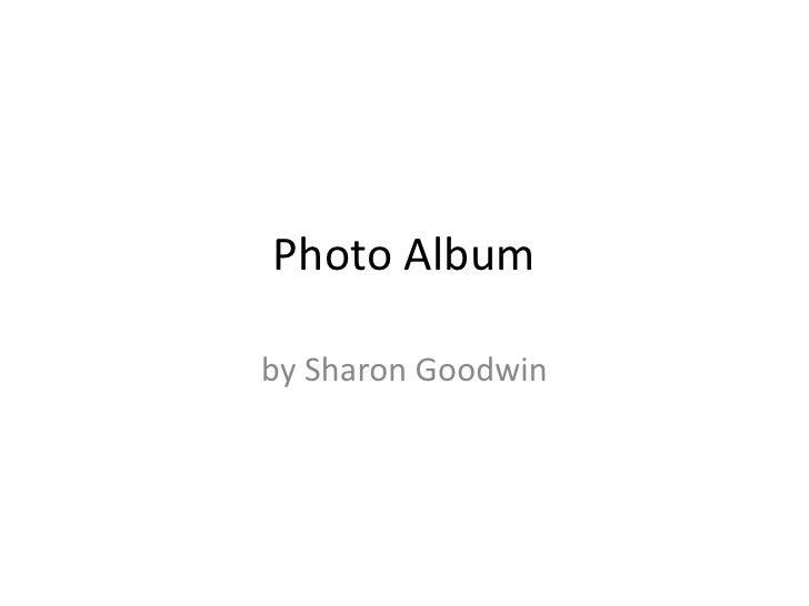 Photo Album  by Sharon Goodwin