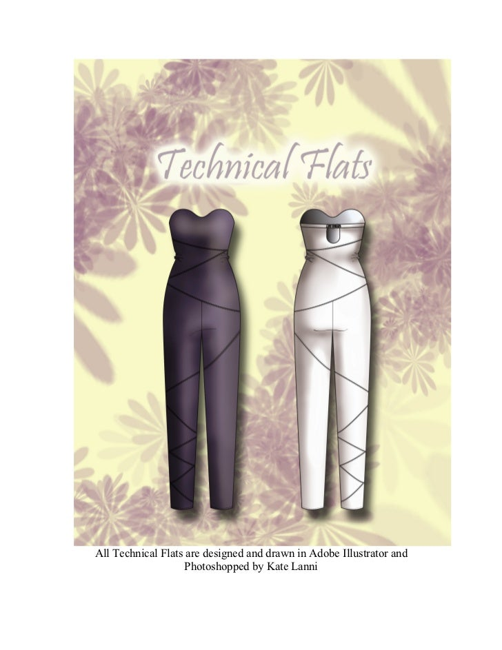 All Technical Flats are designed and drawn in Adobe Illustrator and                   Photoshopped by Kate Lanni