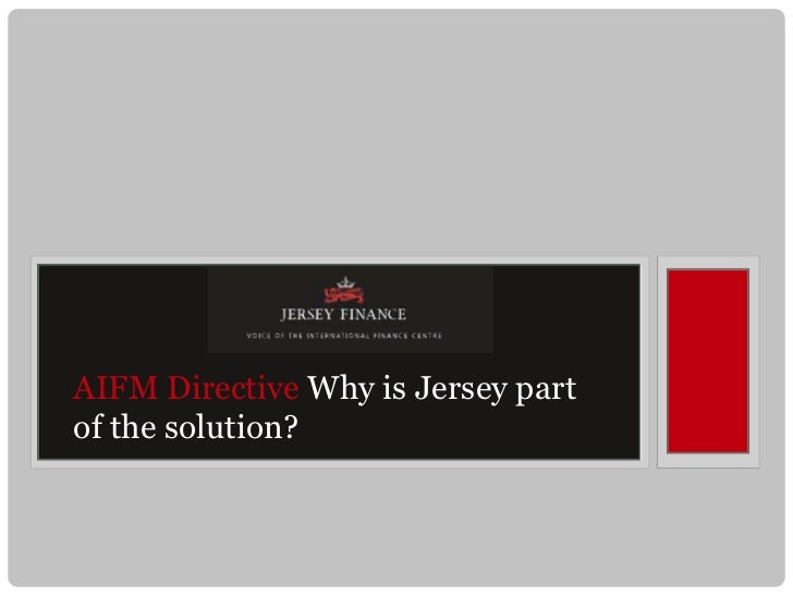 AIFM Directive Why is Jersey partof the solution?
