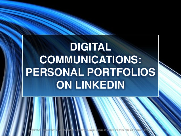 DIGITAL COMMUNICATIONS: PERSONAL PORTFOLIOS ON LINKEDIN  Arthur Hunt - Department of Communication & Rhetorical Studies, C...