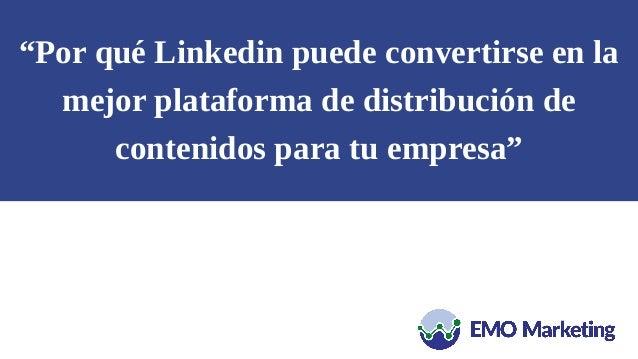 """""""Por qué Linkedin puede convertirse en la mejor plataforma de distribución de contenidos para tu empresa"""""""