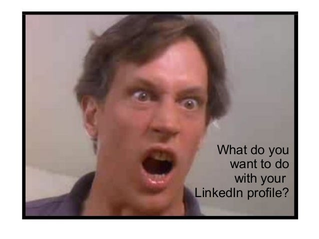What do you want to do with your LinkedIn profile?