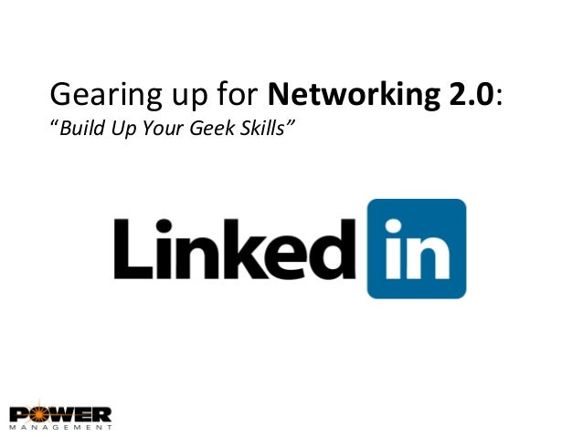 "Gearing up for Networking 2.0: ""Build Up Your Geek Skills"""