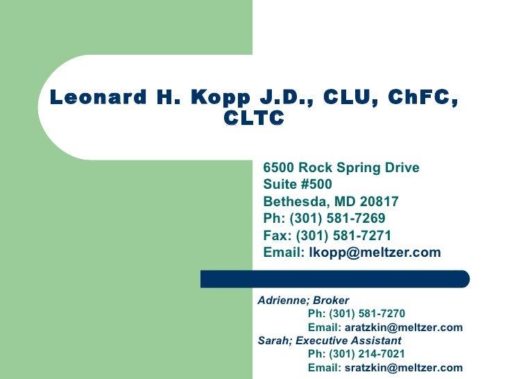 Leonard H. Kopp J.D., CLU, ChFC, CLTC 6500 Rock Spring Drive Suite #500 Bethesda, MD 20817 Ph: (301) 581-7269 Fax: (301) 5...