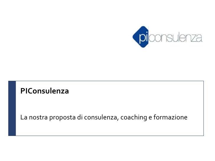 PIConsulenzaLa nostra proposta di consulenza, coaching e formazione