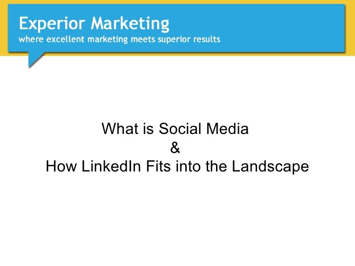 What is Social Media  &  How LinkedIn Fits into the Landscape