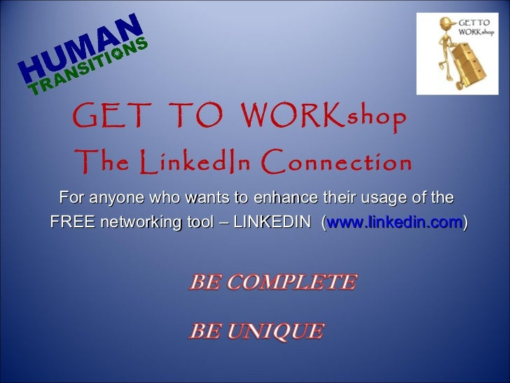 GET  TO  WORKshop  The LinkedIn Connection For anyone who wants to enhance their usage of the  FREE networking tool – LINK...