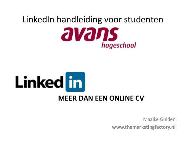 MEER DAN EEN ONLINE CVMaaike Guldenwww.themarketingfactory.nlLinkedIn handleiding voor studenten