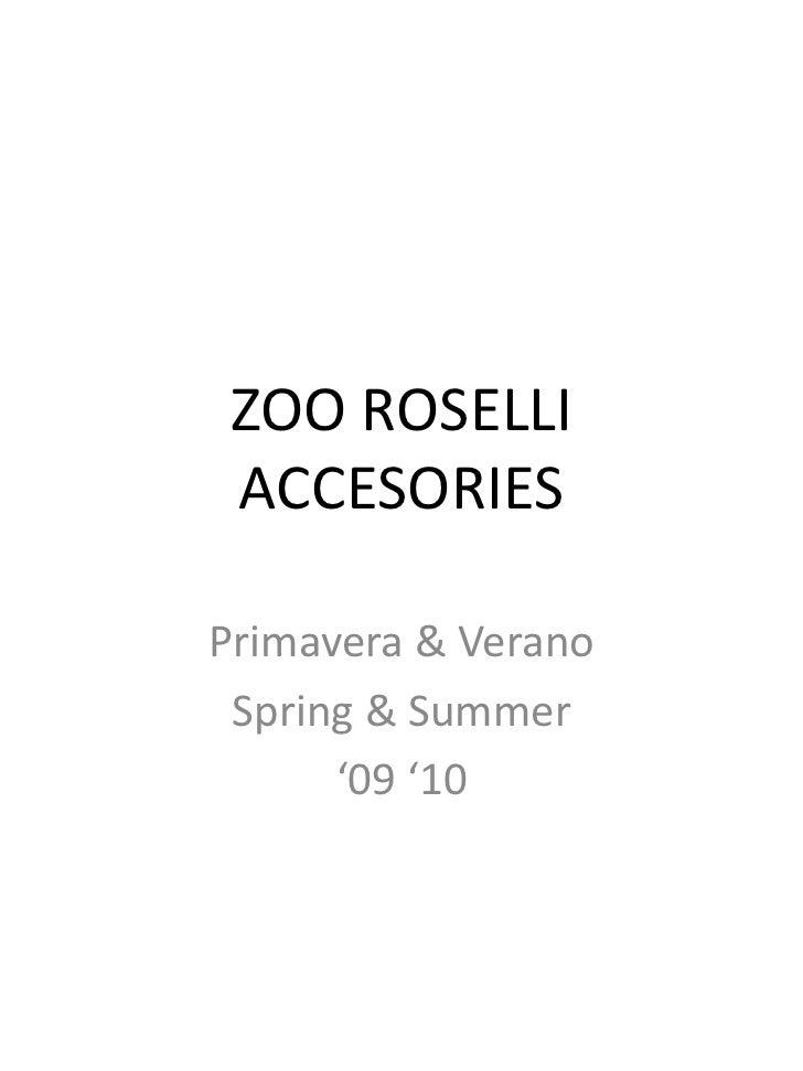 ZOO ROSELLI ACCESORIES<br />Primavera & Verano<br />Spring & Summer<br />'09 '10<br />