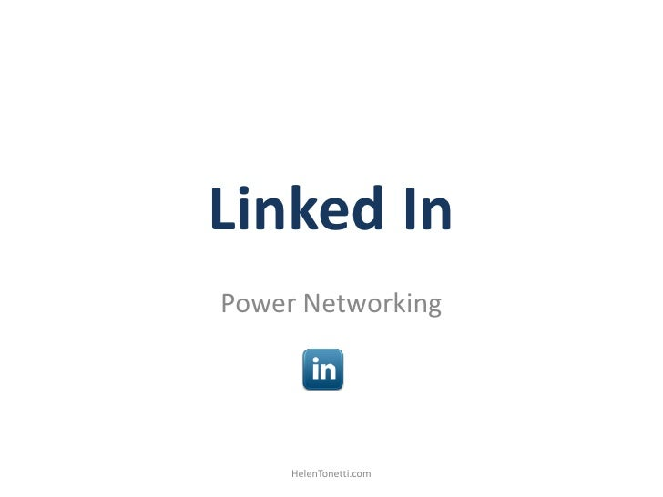 Linked In<br />Power Networking<br />HelenTonetti.com<br />