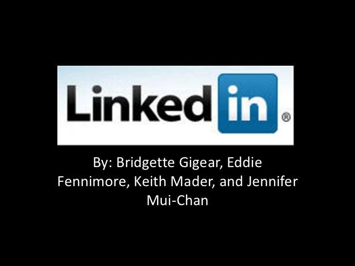 By: Bridgette Gigear, EddieFennimore, Keith Mader, and Jennifer              Mui-Chan