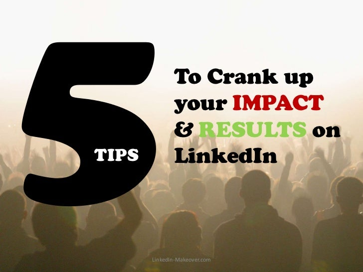 To Crank up              your IMPACT              & RESULTS onTIPS          LinkedIn       LinkedIn-Makeover.com