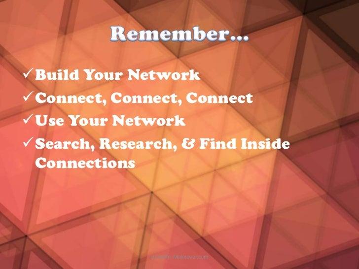 Build Your NetworkConnect, Connect, ConnectUse Your NetworkSearch, Research, & Find Inside Connections               L...
