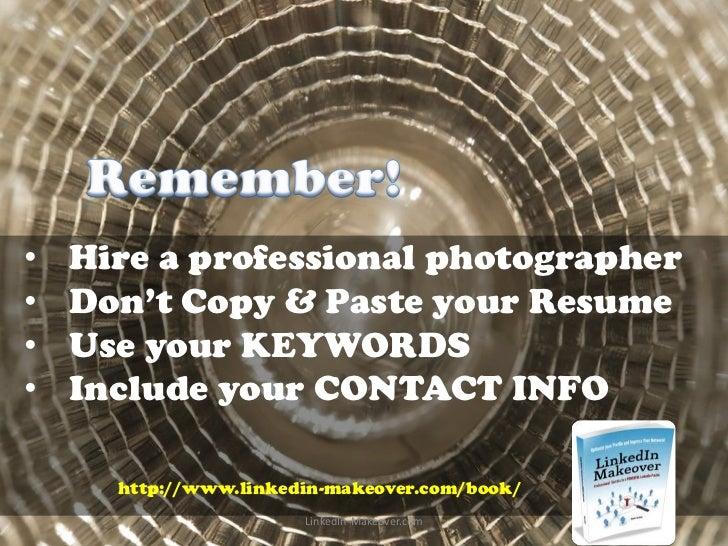 •   Hire a professional photographer•   Don't Copy & Paste your Resume•   Use your KEYWORDS•   Include your CONTACT INFO  ...