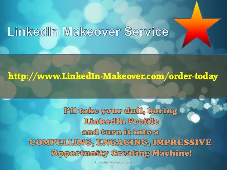 http://www.LinkedIn-Makeover.com/order-today                  LinkedIn-Makeover.com