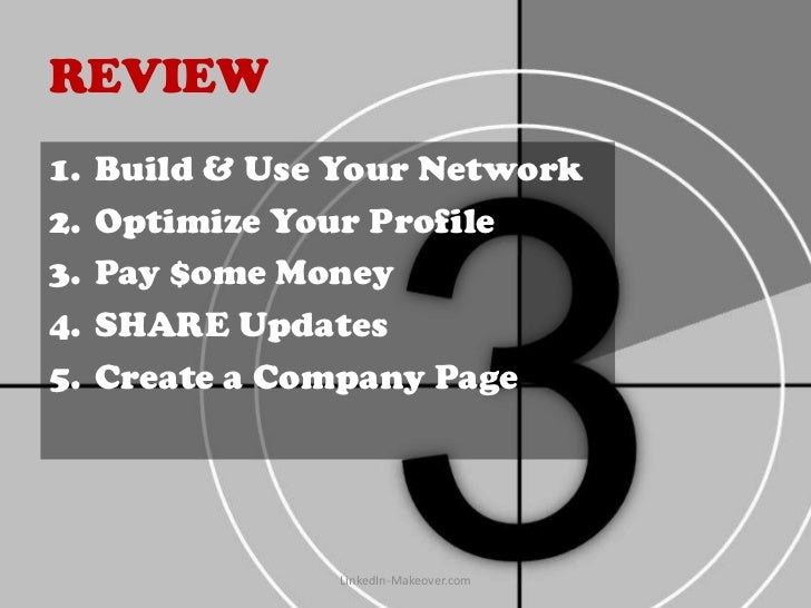 REVIEW1.   Build & Use Your Network2.   Optimize Your Profile3.   Pay $ome Money4.   SHARE Updates5.   Create a Company Pa...