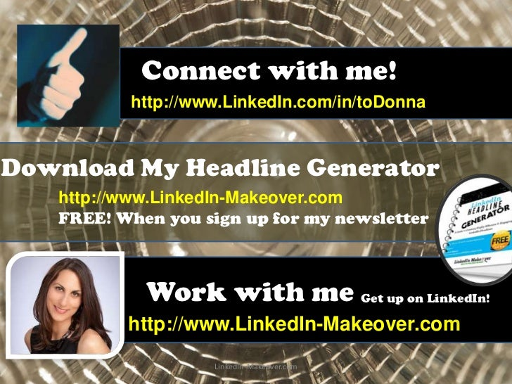 Connect with me!          http://www.LinkedIn.com/in/toDonnaDownload My Headline Generator   http://www.LinkedIn-Makeover....