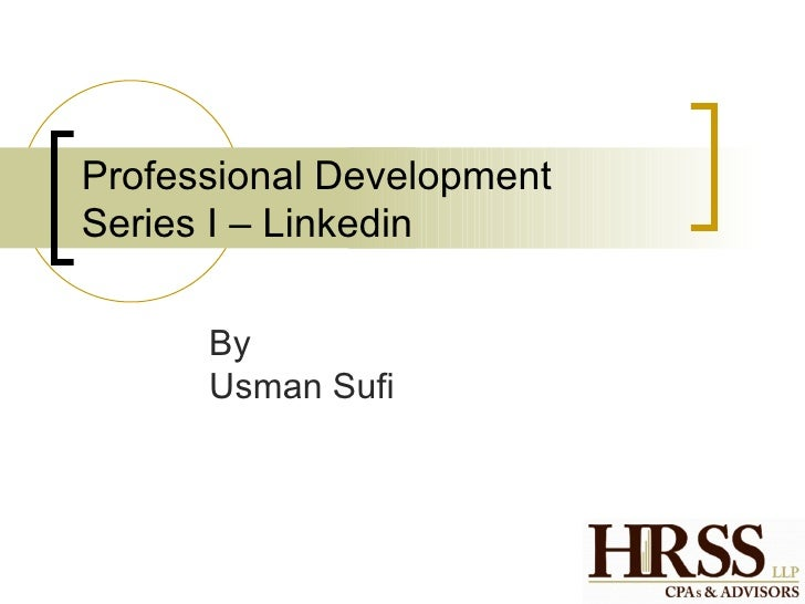Professional DevelopmentSeries I – Linkedin      By      Usman Sufi