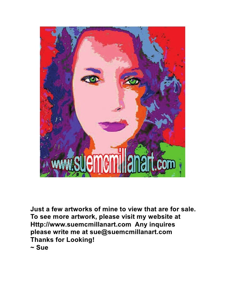 Just a few artworks of mine to view that are for sale. To see more artwork, please visit my website at Http://www.suemcmil...